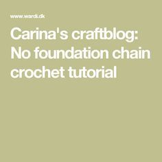 Carina's craftblog: No foundation chain crochet tutorial