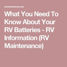 What You Need To Know About Your RV Batteries - RV Information (RV Maintenance)