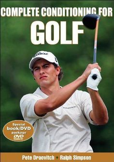 Complete Conditioning for Golf (Complete Conditioning for Sports Series):   <html> <head> </head> <body><p>From the tee to the greens, improve all aspects of your game with <i>Complete Conditioning for Golf</i>, a book and DVD package that presents the programs the pros use.</p><p>Golfers at all levels benefit from golf-specific training. This expert program begins with evaluation and moves through targeted strength, power, core, and flexibility exercises. Pete Draovitch, personal trai...
