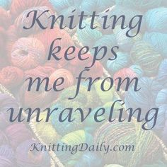 Knitting and crocheting...so true for me...