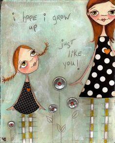 Print  of my original mixed media painting -  I hope I grow up just like you. $10.00, via Etsy.