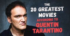 In one interview, Tarantino named twenty of his favorite films