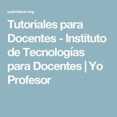 Tutoriales para Docentes - Instituto de Tecnologías para Docentes   Yo Profesor