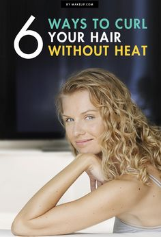 6 Ways to Curl Your Hair Without Heat.Makeup.com