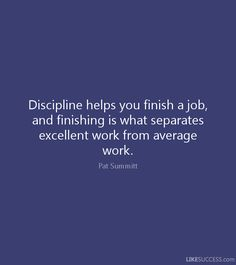 pat summit quote on discipline | Discipline helps you finish a job, and…