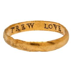 """""""Then Love, Trew Love, will follow yew forewer....""""    Renaissance Posy Ring circa 17th century."""