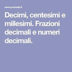 Decimi, centesimi e millesimi. Frazioni decimali e numeri decimali.