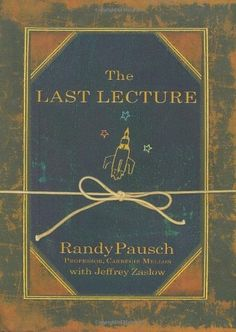 The Last Lecture by Randy Pausch, http://www.amazon.ca/dp/1401323251/ref=cm_sw_r_pi_dp_Vdwvtb1CBGSNH