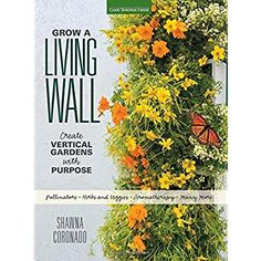 Grow a Living Wall: Create Vertical Gardens with Purpose: Pollinators - Herbs and Veggies - Aromatherapy - Many More -- Check out this great image  : Edible garden