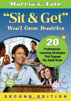 """Corwin: """"Sit and Get"""" Won't Grow Dendrites: 20 Professional Learning Strategies That Engage the Adult Brain: Second Edition: Marcia L. Brain Based Learning, Whole Brain Teaching, Instructional Coaching, Instructional Design, Adult Learning Theory, Leader In Me, Learning Styles, Professional Development, Learning Activities"""