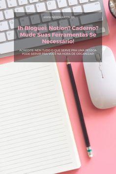 Ih Bloguei: Notion? Caderno? Mude suas ferramentas se necessário! - Nerdiva.com.br Planner, Small Notebook, Commonplace Book, Moving Out, Tools