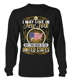 I May Live in New York But I Was Made in the United States Country T-Shirt V4 #UnitedStatesShirts
