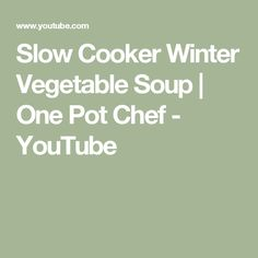 Slow Cooker Winter Vegetable Soup | One Pot Chef - YouTube