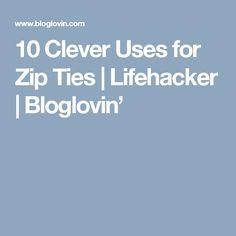 10 Clever Uses for Zip Ties | Lifehacker | Bloglovin'