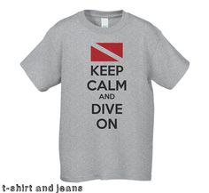 Father's Day Gift  Keep Calm and Dive On Scuba by tshirtandjeans, $18.00