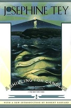 Booktopia - A Shilling for Candles by Josephine Tey. My favorite Tey book after DAUGHTER OF TIME and BRAT FARRAR.