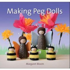 Making Peg Dolls Book by Margaret Bloom. Full color photograps of over 60 daring peg people that children and adults can make together! $27.95
