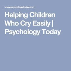 Helping Children Who Cry Easily | Psychology Today