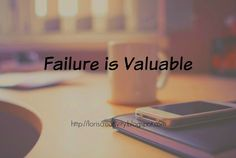 Weekly Inspiration- Failure is Valuable