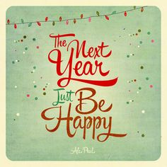 If you feel as though you can't do it today, tomorrow or when ever, there is always another year. Just be happy