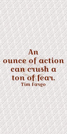 """""""An ounce of action can crush a ton of fear. Fargo Quotes, Ag Quote, Motivational Quotes, Inspirational Quotes, Graphic Quotes, Project 365, Good Life Quotes, Crushes, Action"""