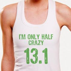 funny shirt for half marathon runners! Carmel Ablitt you need one that says you're Ultra-crazy!! Then we can wear them together at our next half marathon. :)