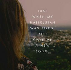 Soul music jesus o Just when my hallelujah was tired, You gave me a new song. -Steffany Gretzinger from The Undoing Bible Verses Quotes, Faith Quotes, Scriptures, 365 Quotes, Peace Quotes, Jesus Quotes, Cool Words, Wise Words, Bethel Music