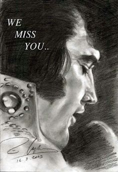 Elvis my heart broke in a million pieces when you died....