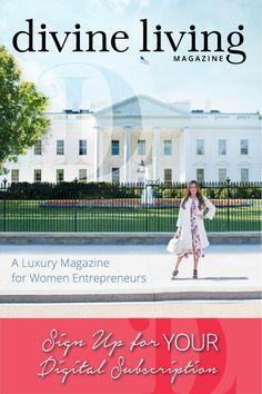 Sign Up Now & Receive YOUR Digital Subscription of  Divine Living Magazine: A Luxury Magazine for Women Entrepreneurs.  http://www.divineliving.com/custom/magazine/?utm_source=pinterest&utm_medium=social&utm_campaign=magazine&utm_term=organic&utm_content=white-cover