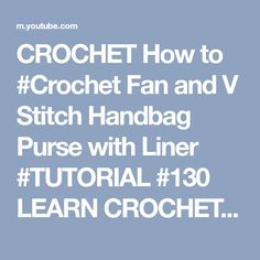 CROCHET How to #Crochet Fan and V Stitch Handbag Purse with Liner #TUTORIAL #130 LEARN CROCHET - YouTube