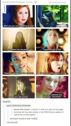 All the ladies. So much sass in one TARDIS...I was going to say the only thing better would be adding Captain Jack, but that much sass would break the TARDIS..