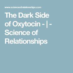 The Dark Side ofOxytocin - | - Science of Relationships