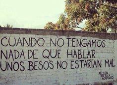Cuando no tengamos nada de que hablar   Unos besos no estarían mal #Acción Poética Acapulco #accion