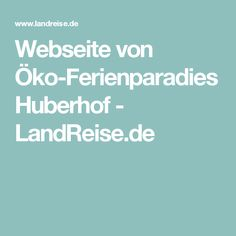 Webseite von Öko-Ferienparadies Huberhof - LandReise.de
