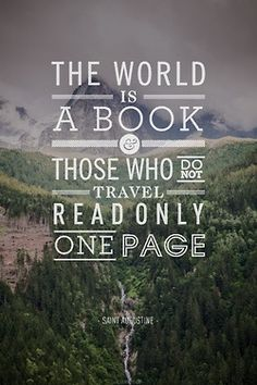 'The world is a book, those who not travel read only one page.'