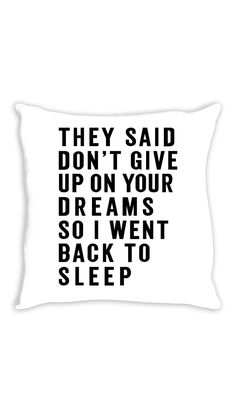 They Said Don't Give Up On Your Dreams Throw Pillow   Sarcastic ME