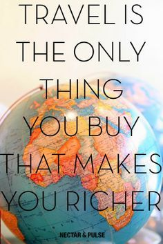 Beautiful travel quote. So very true, you can't put a price on the feelings you get and the things you learn when you travel the world. #travelingTOMS