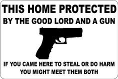 """This Home Protected By The Good Lord And A Gun Glock 8"""" x 12"""" Novelty Sign S148 by StickerPirate, http://www.amazon.com/dp/B00BUCWRK8/ref=cm_sw_r_pi_dp_-pvisb13ZHE7A"""
