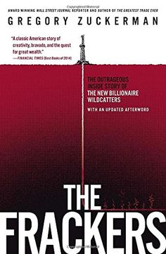 The Frackers: The Outrageous Inside Story of the New Billionaire Wildcatters by Gregory Zuckerman   Walter Sci/Eng Library Sci/Eng Books (Level F) (HD9569.8 .Z83 2014 )