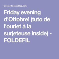 Friday evening d'Ottobre! (tuto de l'ourlet à la surjeteuse inside) - FOLDEFIL