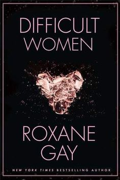 Difficult Women by Roxane Gay ---- {12/29/2016}