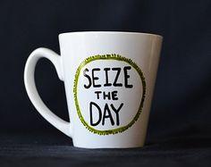 Unique Coffee Mug - Seize the Day - Carpe Diem