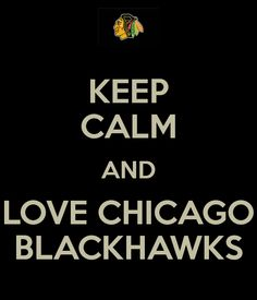 Keep Calm And Love The Chicago Blackhawks