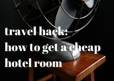 Travel Hack | How To Get A Cheap Hotel Room - Mister Weekender travel blog #travel #wanderlust