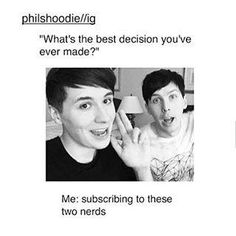 If I am having a bad day I can just turn on one of their videos and I will instantly feel better. Thanks dan and phil❤️