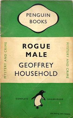 Existential Ennui: Rogue Male by Geoffrey Household: First Penguin Edition, 1949, plus Robert Macfarlane on the Novel