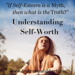 """""""If Self-Esteem is a Myth, then What is the Truth?"""": Understanding Self-Worth"""