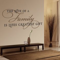 "Wall Decals, Wall Quotes. ""The Love of a Family is Life's Greatest Gift""  www.decalmywall.com"