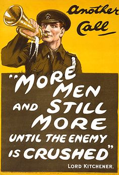 """Another Call """"More Men and Still More Until the Enemy is Crushed"""" Lord Kitchener"""