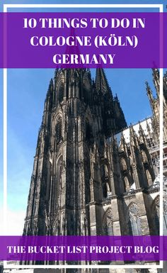 10 Things to do in Cologne (Köln) Germany - The Bucket List Project